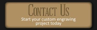start your custom engraving project today